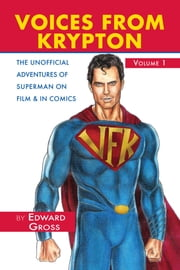 Voices From Krypton: The Unofficial Adventures of Superman on Film & in Comics (FREE chapter) ebook by Edward Gross