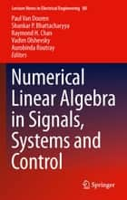 Numerical Linear Algebra in Signals, Systems and Control ebook by Paul Van Dooren,Shankar P. Bhattacharyya,Raymond H. Chan,Vadim Olshevsky,Aurobinda Routray