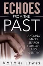 Echoes from the Past - A Young Man's Search for Love and Identity ebook by MoBoni Lewis