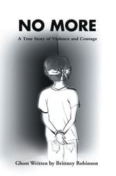 NO MORE - A True Story of Violence and Courage ebook by Brittney Robinson