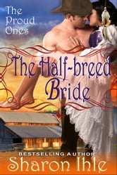 The Half-breed Bride (The Proud Ones, Book 2) ebook by Sharon Ihle