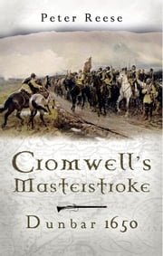 Cromwell's Masterstroke: Dunbar 1650 ebook by Reese, Peter