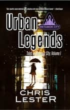 Urban Legends - Tales of Metamor City, Vol. I ebook by Chris Lester