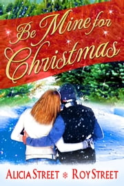 Be Mine for Christmas - Holiday Luv ebook by Alicia Street, Roy Street