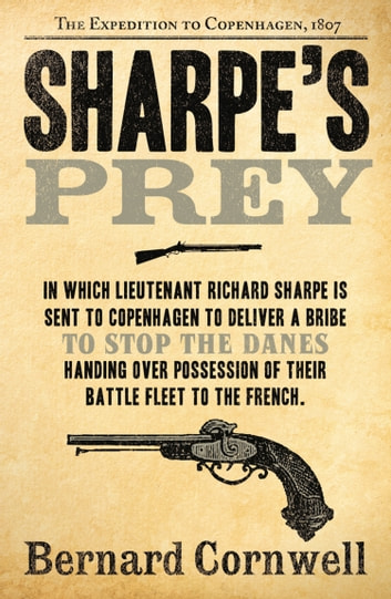 Sharpe's Prey: The Expedition to Copenhagen, 1807 (The Sharpe Series, Book 5) ebook by Bernard Cornwell