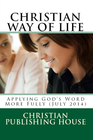 CHRISTIAN WAY OF LIFE Applying God's Word More Fully (July 2014) ebook by Edward D. Andrews