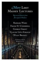 More Lost Massey Lectures ebook by George Grant,Frank Underhill,Barbara Ward,Claude Levi-Strauss,Willy Brandt,Bernie Lucht