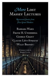 More Lost Massey Lectures - Recovered Classics from Five Great Thinkers ebook by George Grant,Frank Underhill,Barbara Ward,Claude Levi-Strauss,Willy Brandt