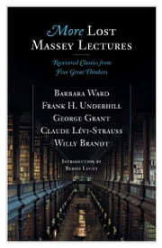 More Lost Massey Lectures - Recovered Classics from Five Great Thinkers ebook by George Grant,Frank Underhill,Barbara Ward,Claude Levi-Strauss,Willy Brandt,Bernie Lucht