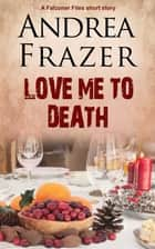 Love Me to Death ebook by Andrea Frazer