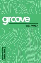Groove: The Walk Leader Guide ebook by Michael Adkins