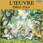 L'oeuvre audiobook by Émile Zola