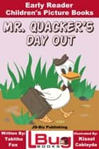 Mr. Quacker's Day Out: Early Reader - Children's Picture Books ebook by Tabitha Fox, Kissel Cablayda