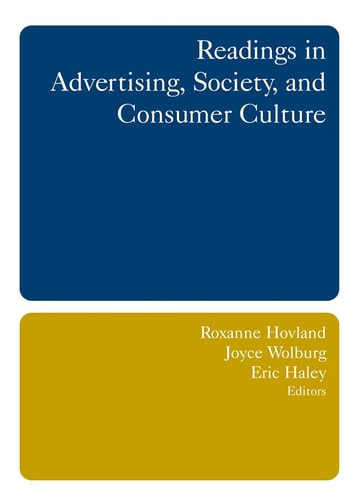 Readings in Advertising, Society, and Consumer Culture ebook by Roxanne Hovland,Joyce M. Wolburg,Eric E. Haley
