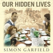 Our Hidden Lives - The Remarkable Diaries of Postwar Britain audiobook by Simon Garfield