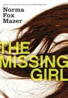 The Missing Girl ebook by Norma Fox Mazer