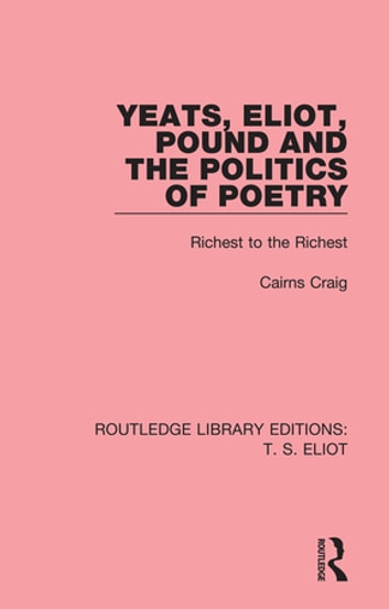 Yeats, Eliot, Pound and the Politics of Poetry - Richest to the Richest ebook by Cairns Prof. Craig