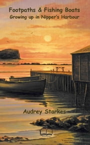 Footpaths and Fishing Boats: Growing Up in Nipper's Harbour ebook by Audrey Starkes