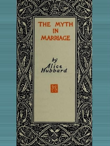 The Myth in Marriage ebook by Alice Hubbard