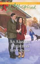 An Alaskan Christmas ebook by Belle Calhoune