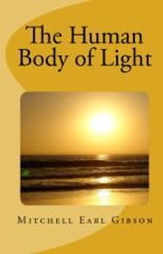 The Human Body of Light ebook by Gibson, Mitchell Earl