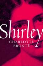 Shirley ebook by Charlotte Brontë