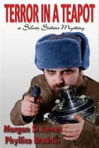 Terror in a Teapot - SILVER SISTERS MYSTERIES, #2 ebook by Morgan St. James, Phyllice Bradner