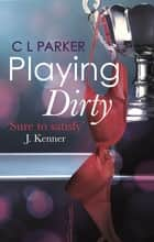 Playing Dirty ebook by C.L. Parker