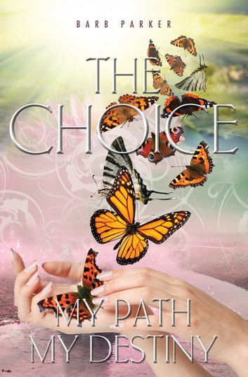 The Choice - My Path, My Destiny ebook by Barb Parker