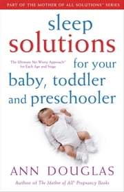 Sleep Solutions for Your Baby, Toddler and Preschooler: The Ultimate No-Worry Approach for Each Age and Stage ebook by Douglas, Ann