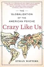 Crazy Like Us ebook by Ethan Watters