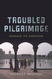 Troubled Pilgrimage - Passage to Pakistan ebook by Balwant Bhaneja