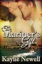 The Mariner's Gift ebook by Kaylie Newell