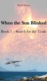When the Sun Blinked Book 1: Search for the Truth ebook by Dave Harvey