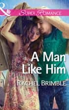 A Man Like Him (Mills & Boon Superromance) ebook by Rachel Brimble