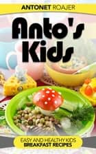 Healthy Kids Breakfast Recipes ebook by Antonet Roajer