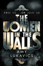 The Women in the Walls ebook by Amy Lukavics