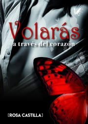 Volarás a través del corazón ebook by Angels Fortune Editions