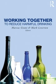 Working Together to Reduce Harmful Drinking ebook by Marcus Grant,Mark Leverton