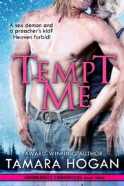 Tempt Me - Underbelly Chronicles, #3 ebook by Tamara Hogan