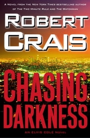 Chasing Darkness: An Elvis Cole Novel - An Elvis Cole Novel ebook by Robert Crais