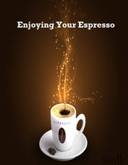 Enjoying Your Espresso ebook by V.T.