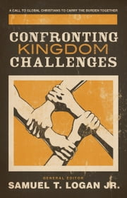 Confronting Kingdom Challenges - A Call to Global Christians to Carry the Burden Together ebook by Peter Jensen, In Whan Kim, Charles Clayton,...