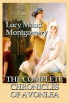 The Complete Chronicles of Avonlea ebook by Lucy Maud Montgomery
