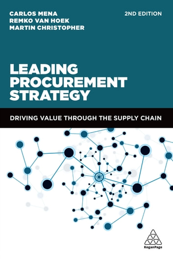 Leading Procurement Strategy - Driving Value Through the Supply Chain ebook by Dr Carlos Mena,Remko van Hoek,Martin Christopher