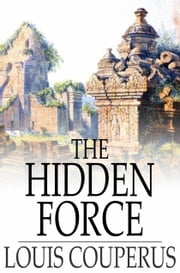 The Hidden Force - A Story of Modern Java ebook by Louis Couperus,Alexander Teixeira de Mattos