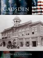Gadsden - City of Champions ebook by Mike Goodson