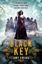 The Lone City 3: The Black Key ebook by Amy Ewing, Andrew Smith