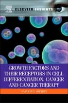Growth Factors and Their Receptors in Cell Differentiation, Cancer and Cancer Therapy ebook by G V Sherbet