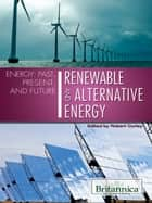 Renewable and Alternative Energy ebook by Britannica Educational Publishing,Curley,Robert